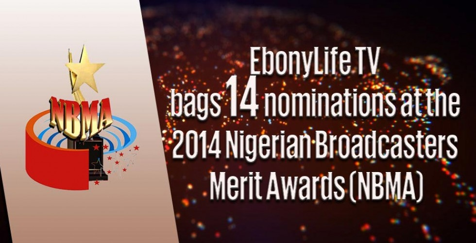 EbonyLife TV bags 14 nominations at the 2014 Nigerian Broadcasters Merit Awards (NBMA)